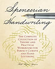 Spencerian Handwriting: The Complete Collection of Theory and Practical Workbooks for Perfect Cursive and Hand