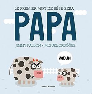 """Afficher """"Le premier mot de bébé sera papa"""""""