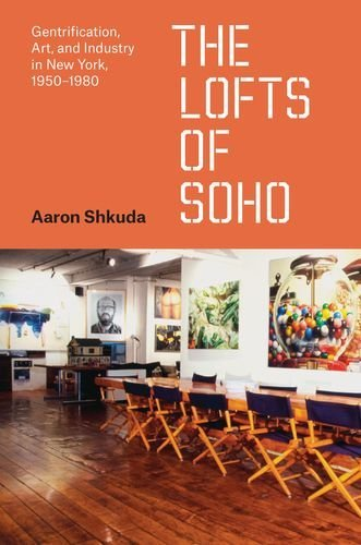 The Lofts of Soho: Gentrification, Art, and Industry in New York, 1950-1980 (Historical Studies of Urban America) por Aaron Shkuda