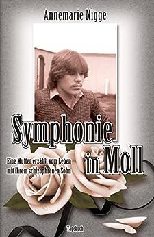 Symphonie in Moll: Eine Mutter erzählt vom Leben mit ihrem schizophrenen Sohn