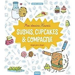Mes dessins kawaï : Sushis, cupcakes & compagnie étape par étape
