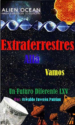Extraterrestres Allá Vamos: Buscando vida en otros mundos (Un Futuro Diferente nº 65) por Oswaldo Enrique Faverón Patriau