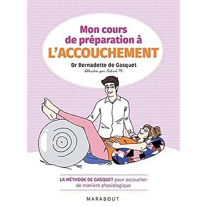 Mon cours de préparation à l'accouchement: La méthode de Gasquet pour accoucher de manière naturelle et physiologique