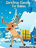 Christmas Classics For Babies - Christmas Music For Kids...