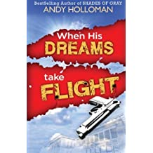 When His Dreams Take Flight by Andy Holloman (2013-11-04)