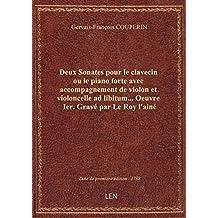 Deux Sonates pour le clavecin ou le piano forte avec accompagnement de violon et violoncelle ad libi