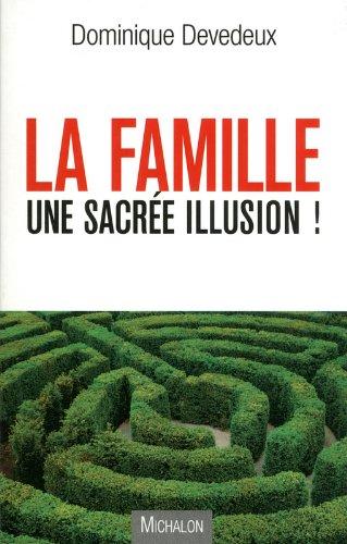 la famille, une sacrée illusion