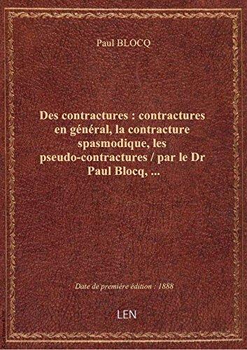 Des contractures : contractures en général, la contracture spasmodique, les pseudo-contractures / pa