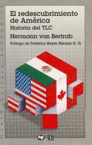 El Redescubrimiento de Am'rica: Historia del TLC (Nueva Cultura Econmica) por Hermann Von Bertrab
