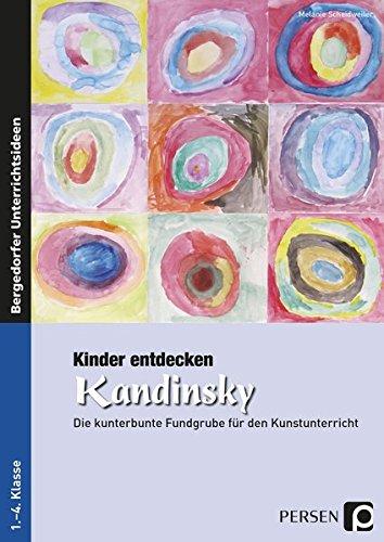 Kinder entdecken Kandinsky: Die kunterbunte Fundgrube für den Kunstunterricht (3. und 4. Klasse) (Kinder entdecken Künstler) (Kinder Für Kandinsky)