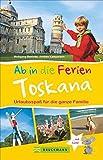 Bruckmann Reiseführer: Ab in die Ferien Toskana. 67x Urlaubsspaß für die ganze Familie. Ein Familienreiseführer mit Insidertipps für den perfekten Urlaub mit Kindern. NEU 2018