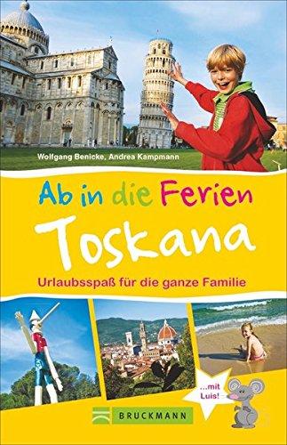 Familienreiseführer Toskana: Urlaubsspaß für die ganze Familie. Die besten Tipps für den Strandurlaub, Freizeitattraktionen, Ausflüge uvm. Ab in die Ferien Toskana. NEU 2018
