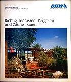 Richtig Terrassen, Pergolen und Zäune bauen. Schritt für Schritt. Anleitung in Bild und Text