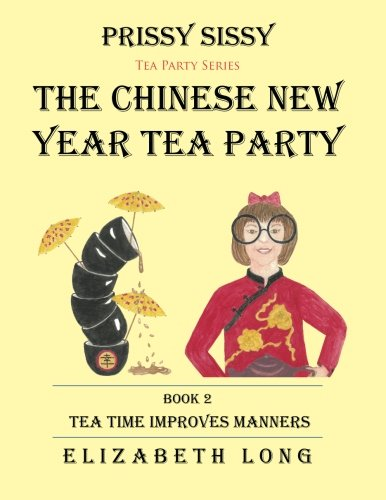 Prissy Sissy Tea Party Series Book 2 the Chinese New Year Tea Party Tea Time Improves Manners
