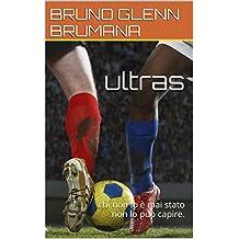 ultras: chi non lo è mai stato non lo può capire. (Italian Edition)