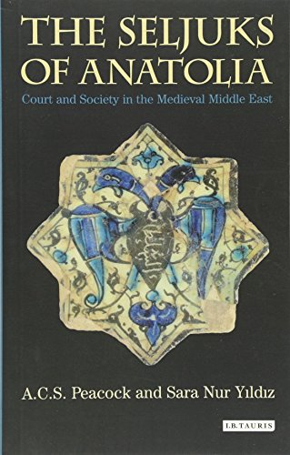 The Seljuks of Anatolia: Court and Society in the Medieval Middle East