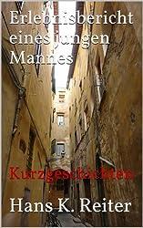 Erlebnisbericht eines jungen Mannes (Kurzgeschichten von Hans K. Reiter 1)