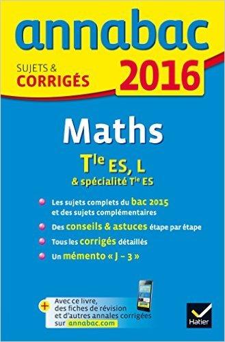 Annales Annabac 2016 Maths Tle ES, L: sujets et corrigés du bac - Terminale ES (spécifique & spécialité), L (spécialité) de Martine Salmon ( 20 août 2015 )