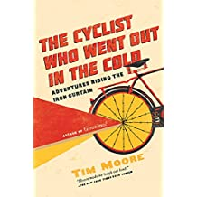 The Cyclist Who Went Out in the Cold: Adventures Riding the Iron Curtain