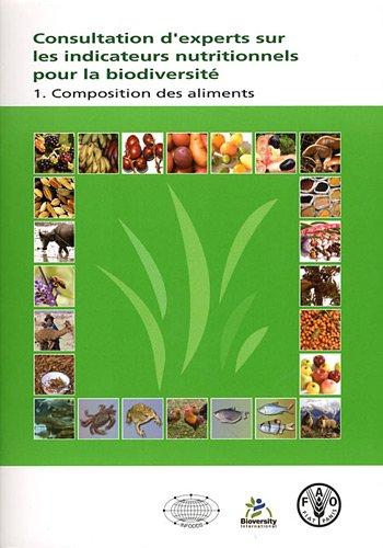 Consultation d'experts sur les indicateurs nutritionnels pour la biodiversité : Tome 1, Composition des aliments par Food and Agriculture Organization of the United Nations