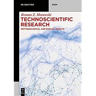 Technoscientific Research: Methodological Ad Ethical Aspects (de Gruyter Stem)