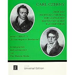 Über den richtigen Vortrag der sämtlichen Beethoven'schen Klavierwerke: Nebst Czerny's Erinnerungen an Beethoven