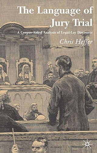 The Language of Jury Trial: A Corpus-aided Linguistic Analysis of Legal-lay Discourse