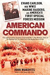 American Commando: Evans Carlson, His WWII Marine Raiders, and America's First Special Forces Mission
