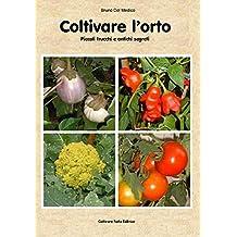 Coltivare l'orto. Piccoli trucchi e antichi segreti (Fare l'orto Vol. 7301) (Italian Edition)