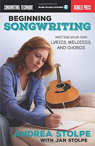 Beginning Songwriting: Writing Your Own Lyrics, Melodies, and Chords por Andrea Stolpe