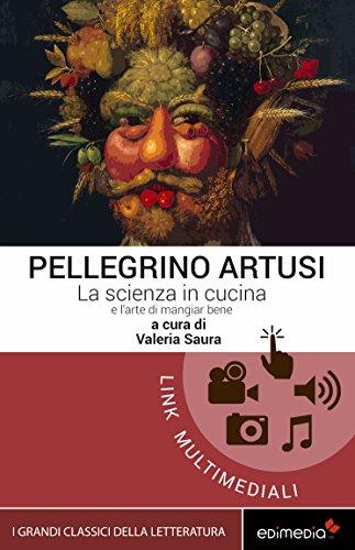 Artusi. La scienza in cucina e l'arte di mangiar bene (I Grandi Classici Multimediali Vol. 4) (Italian Edition) por Pellegrino Artusi