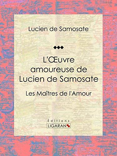 L'Oeuvre amoureuse de Lucien de Samosate: Les Maîtres de l'Amour par Lucien de Samosate