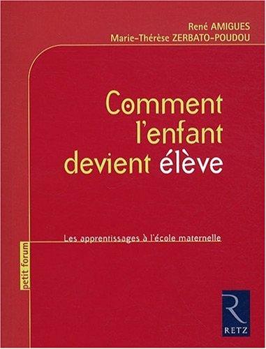 Comment l'enfant devient élève : Les apprentissages à l'école maternelle par René Amigues, Marie-Thérèse Zerbato-Poudou
