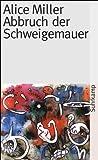 Abbruch der Schweigemauer: Die Wahrheit der Fakten (suhrkamp taschenbuch, Band 3497) - Alice Miller
