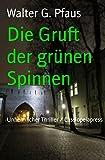 Die Gruft der grünen Spinnen: Unheimlicher Thriller / Cassiopeiapress