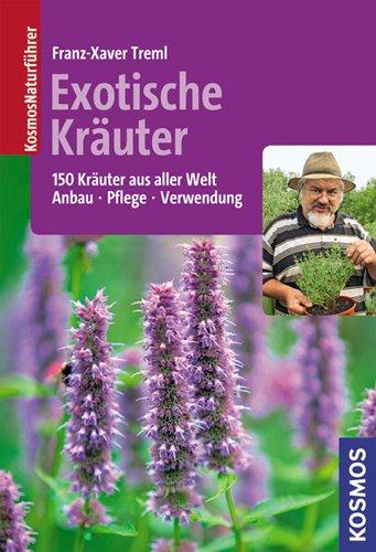 Exotische Kräuter: 150 Kräuter aus aller Welt - Anbau, Pflege, Verwendung