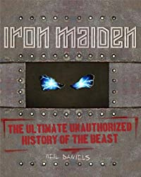 Iron Maiden: The Ultimate Unauthorized History of the Beast by Neil Daniels (2012-07-01)