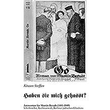 """""""Haben sie mich gehasst"""": Antworten für Martin Beradt (1881-1949) - Schriftsteller, Rechtsanwalt, Berliner jüdischen Glaubens. (Literatur- und Medienwissenschaft)"""