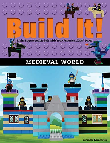 Build It! Medieval World: Make Supercool Models with Your Favorite Legoa Parts (Brick Books)