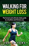 Walking For Weight Loss: The Honest And Ultimate Daily Walking Guide To A Healthier And Thinner You (Lose Weight, Stay Thin and Fit, Exercise, Working Out, Fitness, Thinner and more...!!)