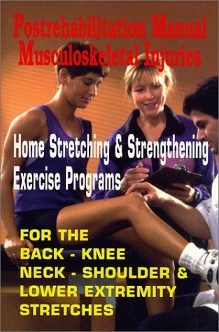 Postrehabilitation Manual Musculoskeletal Injuries: Home Stretching & Strengthening Exercise Programs- For Back, Knee, Neck, Shoulder & Lower Extremity Stretches by Scheutzow, Mark (1999) Paperback