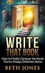 Write That Book: How to Finally Conquer the Novel of Your Dreams (English Edition)