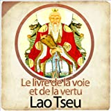 Le Tao Te King - Le livre de la voie et de la vertu