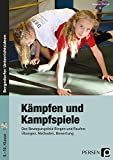 Kämpfen und Kampfspiele: Das Bewegungsfeld Ringen und Raufen: Übungen, Methoden, Bewertung (5. bis 10. Klasse)
