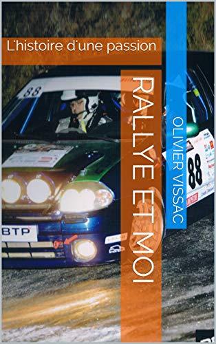 Rallye et moi: L'histoire d'une passion por Olivier VISSAC