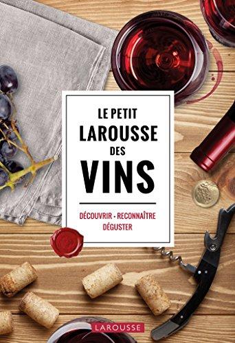 Le Petit Larousse des Vins: Découvrir . Reconnaître . Déguster
