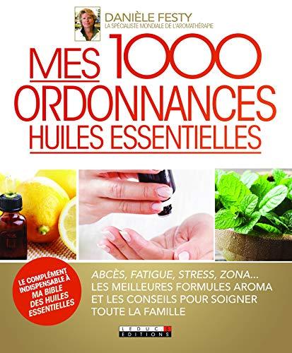 Mes 1000 ordonnances huiles essentielles (Ma Bible)