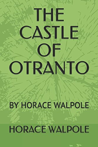 THE CASTLE OF OTRANTO: BY HORACE WALPOLE (HORACE WALPOLE classics, Band 1)
