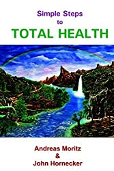 Simple Steps to Total Health by Andreas Moritz (2006-06-10)