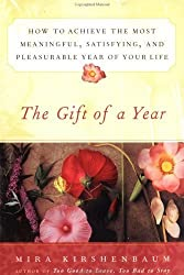 The Gift of a Year: How to Achieve the Most Meaningful, Satisfying, and Pleasurable Year of Your Life by Mira Kirshenbaum (2001-04-01)